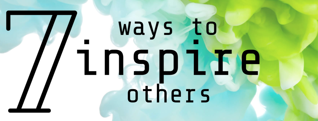 7 ways to inspire others