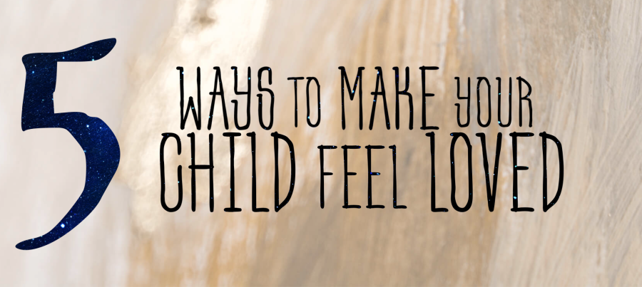 5 ways to make your kid feel loved