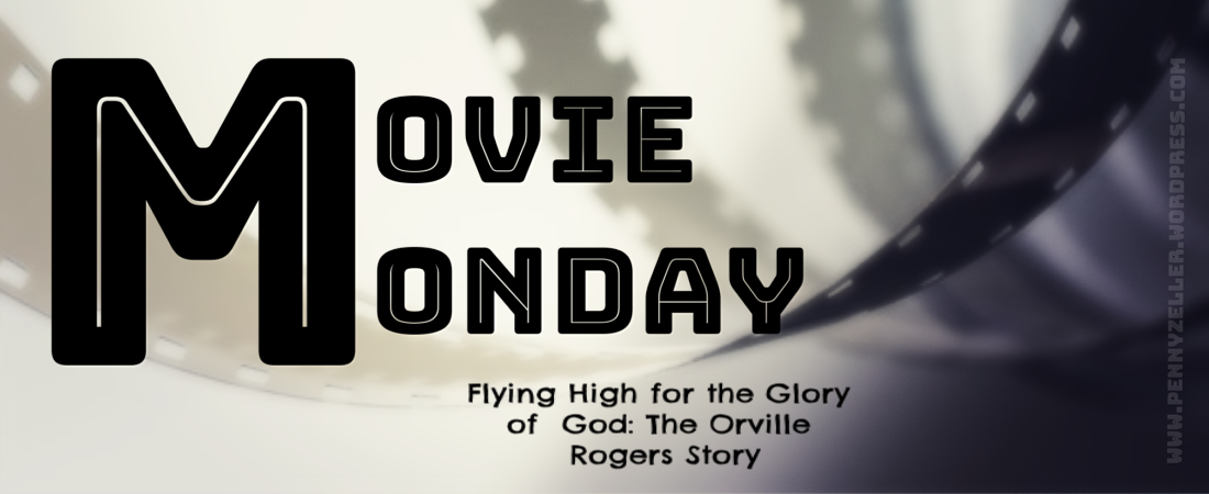Flying High for the Glory of God movie monday