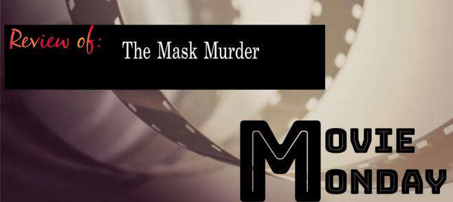 the mask murder movie monday
