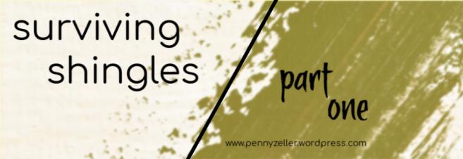 surviving shingles pt1