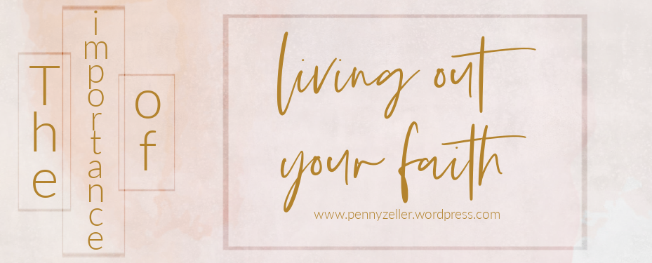 the importance of living out your faith